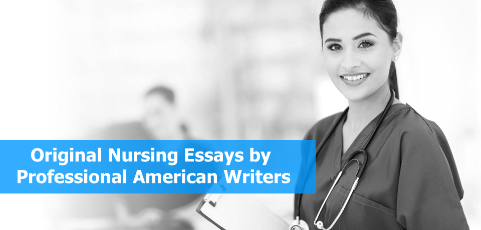 original nursing essays by professional writers essay cafe original nursing essays